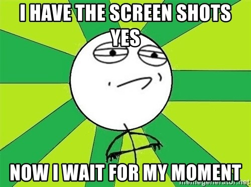 Challenge Accepted 2 - I Have the screen shots yes Now I wait for my moment