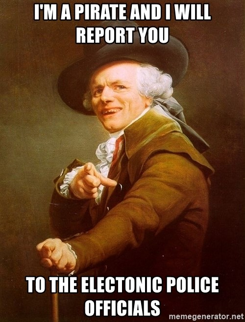 Joseph Ducreux - I'M A PIRATE AND I WILL REPORT YOU TO THE ELECTONIC POLICE OFFICIALS