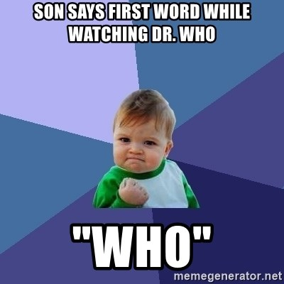"""Success Kid - SON says first word while watching dr. who """"Who"""""""