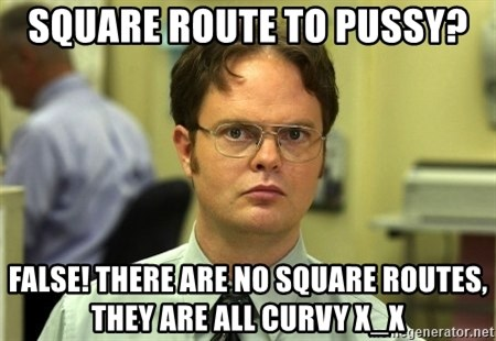 False guy - Square route to pussy? FALSE! There are no square routes, they are all curvy X_x