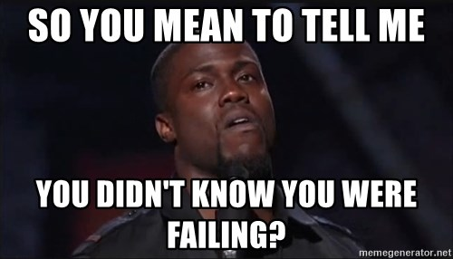 Kevin Hart Face - so you mean to tell me you didn't know you were failing?