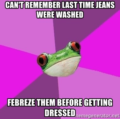 Foul Bachelorette Frog - Can't remember last time jeans were washed Febreze them before getting dressed