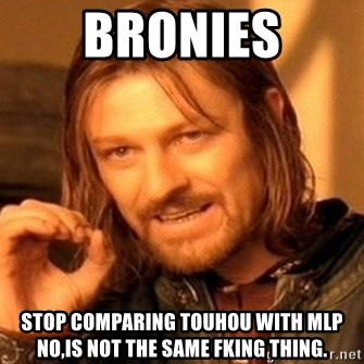One Does Not Simply - Bronies Stop comparing Touhou with MLP No,Is not the same fking thing.