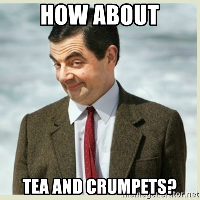 MR bean - how about tea and crumpets?