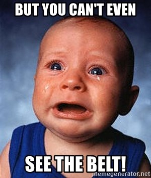 Crying Baby - BUT YOU CAN'T EVEN SEE THE BELT!