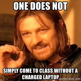 One Does Not Simply - One does not simply come to class without a charged laptop