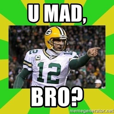 Aaron Rodgers - U MAD, BRO?