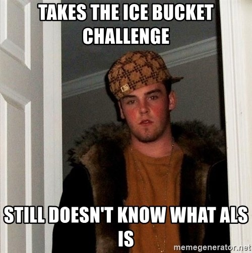 Scumbag Steve - takes the ice bucket challenge still doesn't know what als is
