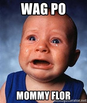 Crying Baby - wag po mommy flor