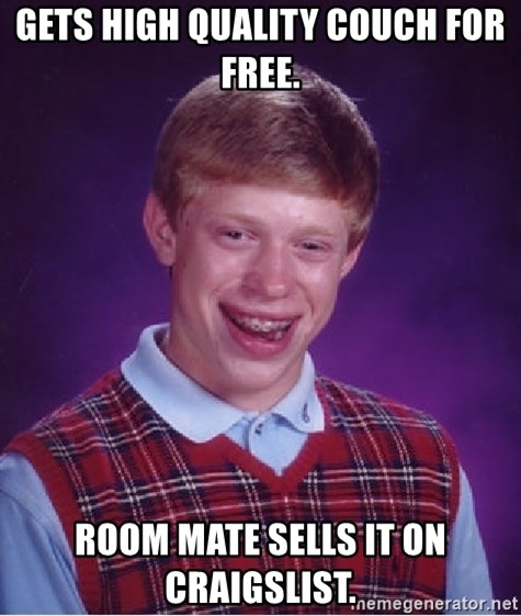 Bad Luck Brian - Gets high quality couch for free. Room mate sells it on craigslist.