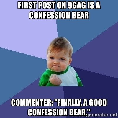 "Success Kid - first post on 9gag is a confession bear commenter: ""finally, a good confession bear."""