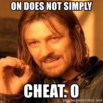 One Does Not Simply - On does not simply cheat. O