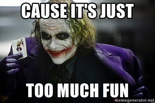 joker - Cause it's just too much fun