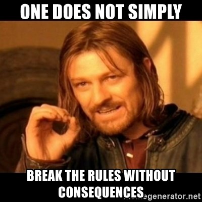 Does not simply walk into mordor Boromir  - ONE DOES NOT SIMPLY BREAK THE RULES WITHOUT CONSEQUENCES