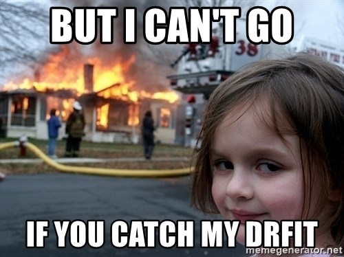 Disaster Girl - But I can't go if you catch my drfit