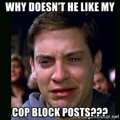 crying peter parker - Why doesn't he like my  cop block posts???