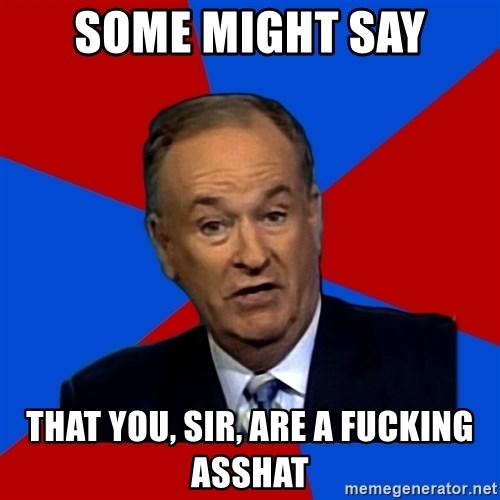 Bill O'Reilly Proves God - some might say that you, sir, are a fucking asshat