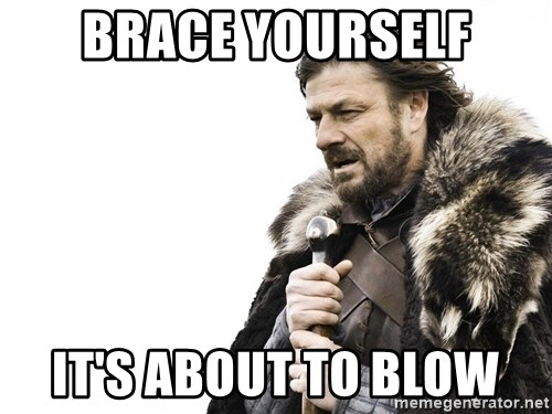 Winter is Coming - Brace yourself it's about to blow
