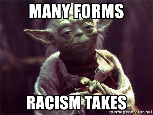 Yoda - Many forms racism takes