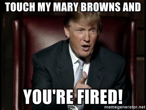 Donald Trump - touch my mary browns and you're fired!