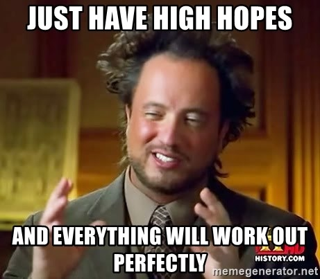 Ancient Aliens - Just have high hopes and everything will work out perfectly