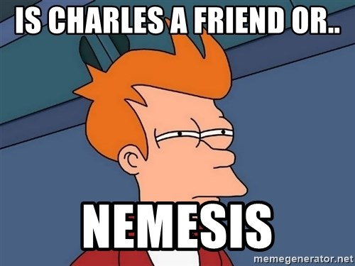 Futurama Fry - Is Charles a friend or.. Nemesis