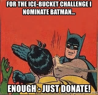 batman slap robin - For the ice-bucket challenge I nominate Batman... Enough - Just Donate!