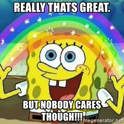 Spongebob - Nobody Cares! - really thats great. But nobody cares though!!!