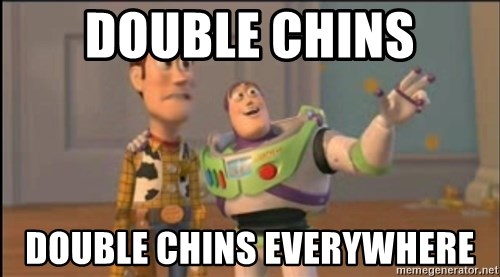 X, X Everywhere  - Double Chins Double chins everywhere