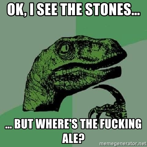 Philosoraptor - Ok, I see the stones... ... But where's the fucking Ale?