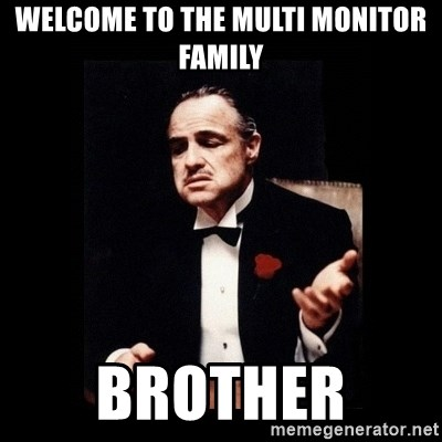 The Godfather - WELCOME TO THE MULTI MONITOR FAMILY BROTHER