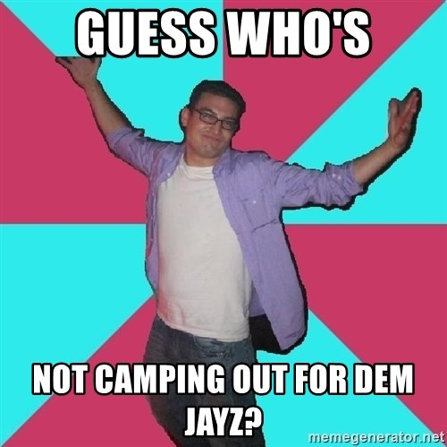 Douchebag Roommate - GUESS WHO'S  NOT CAMPING OUT FOR DEM JAYZ?