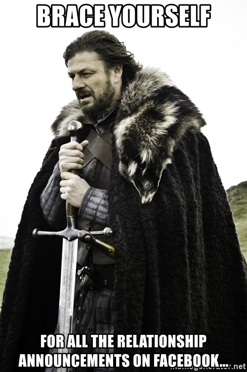 Ned Stark - Brace Yourself For all the relationship announcements on Facebook...