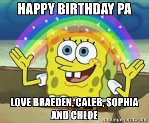 Spongebob - Happy Birthday Pa Love Braeden, Caleb, Sophia and Chloe