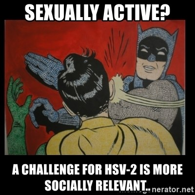 Batman Slappp - Sexually active? A challenge for HSV-2 is more socially relevant..