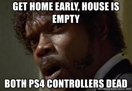 Angry Samuel L Jackson - Get home early, house is empty both PS4 controllers dead