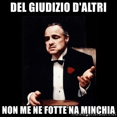 The Godfather - Del giudizio d'altri non me ne fotte na minchia