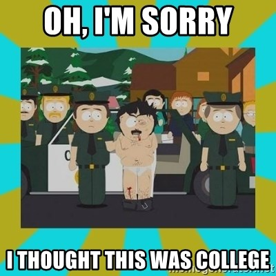 Randy marsh - oh, I'm sorry I thought this was college