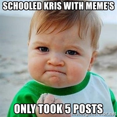Victory Baby - Schooled Kris with Meme's Only took 5 posts