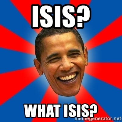Obama - ISIS? WHAT ISIS?