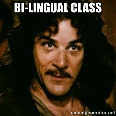 You keep using that word, I don't think it means what you think it means - Bi-Lingual Class