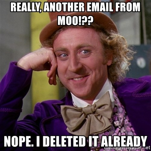 Willy Wonka - Really, Another email from Moo!?? Nope. I deleted it already