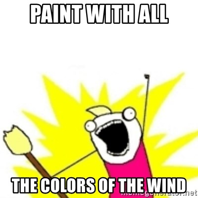 x all the y - Paint with all The colors of the wind