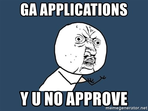 Y U No - GA applications Y U No approve