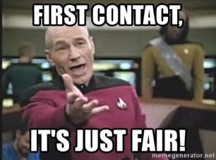 Captain Picard - First contact, it's just fair!