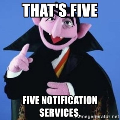 The Count - That's five five notification services.