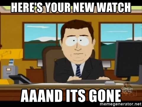Aand Its Gone - HERE'S YOUr NEW WATCH AAAND ITS GONE