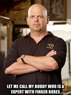 Pawn Stars Rick -  Let me call my buddy who is a expert with finger boxes