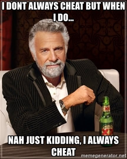 The Most Interesting Man In The World - I dont always cheat but when i do... Nah just kidding, i always cheat