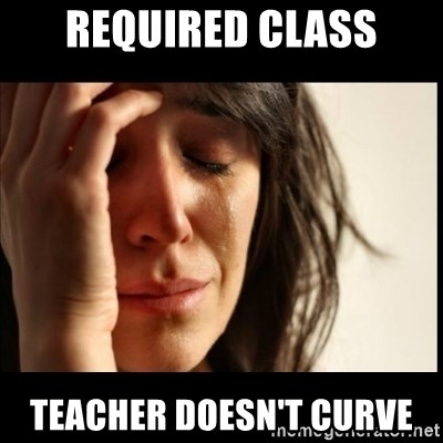 First World Problems - required class teacher doesn't curve